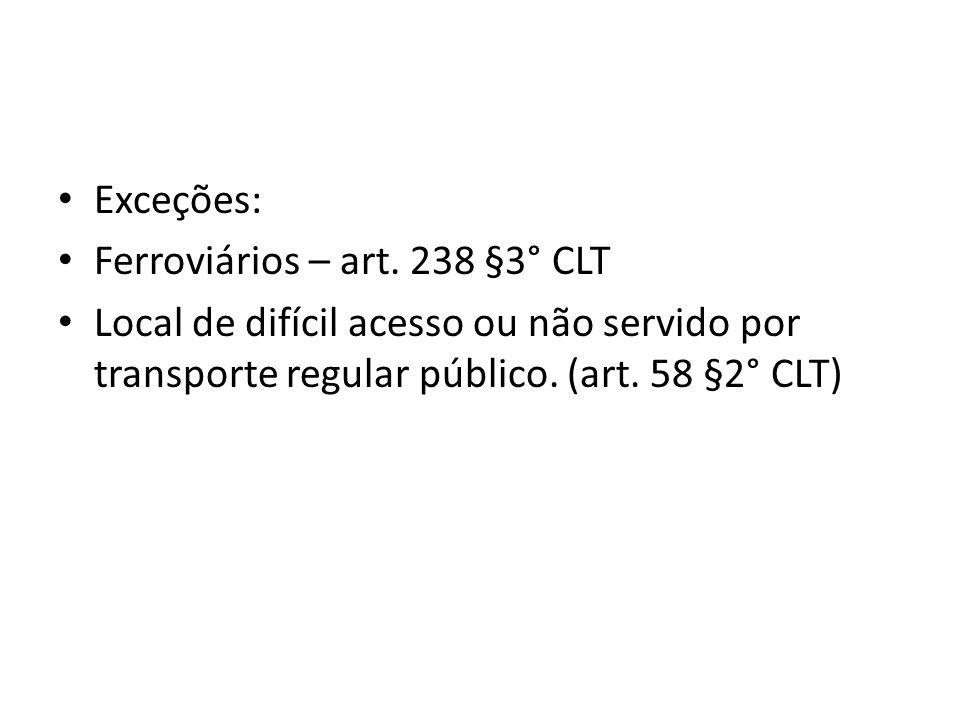 Exceções: Ferroviários – art. 238 §3° CLT.
