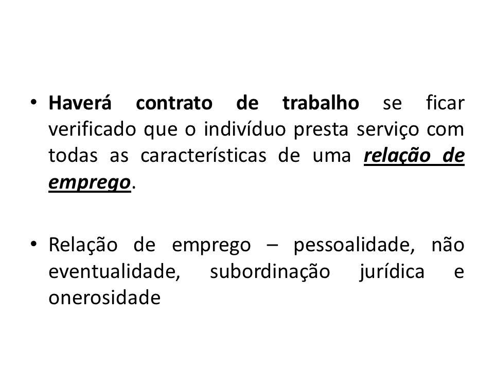 Haverá contrato de trabalho se ficar verificado que o indivíduo presta serviço com todas as características de uma relação de emprego.