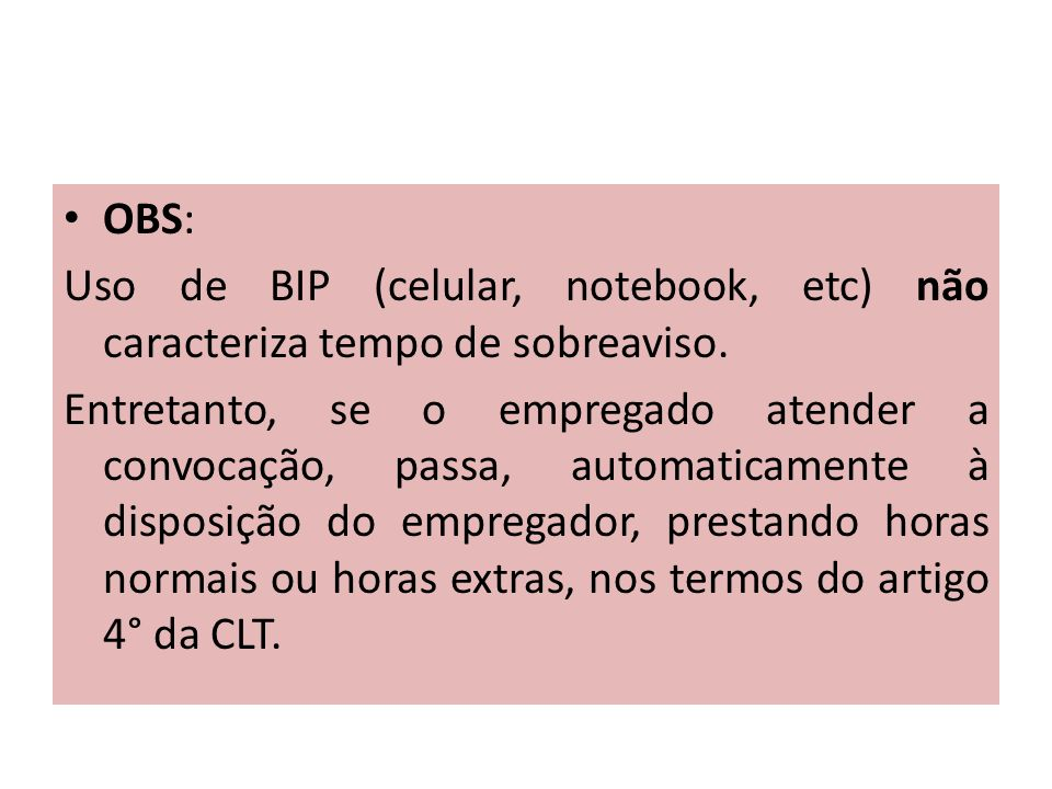 OBS: Uso de BIP (celular, notebook, etc) não caracteriza tempo de sobreaviso.