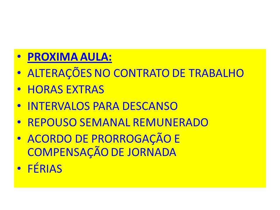 PROXIMA AULA: ALTERAÇÕES NO CONTRATO DE TRABALHO. HORAS EXTRAS. INTERVALOS PARA DESCANSO. REPOUSO SEMANAL REMUNERADO.