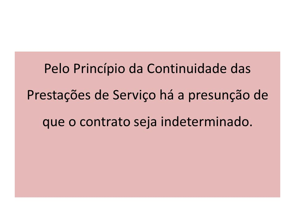 Pelo Princípio da Continuidade das Prestações de Serviço há a presunção de que o contrato seja indeterminado.
