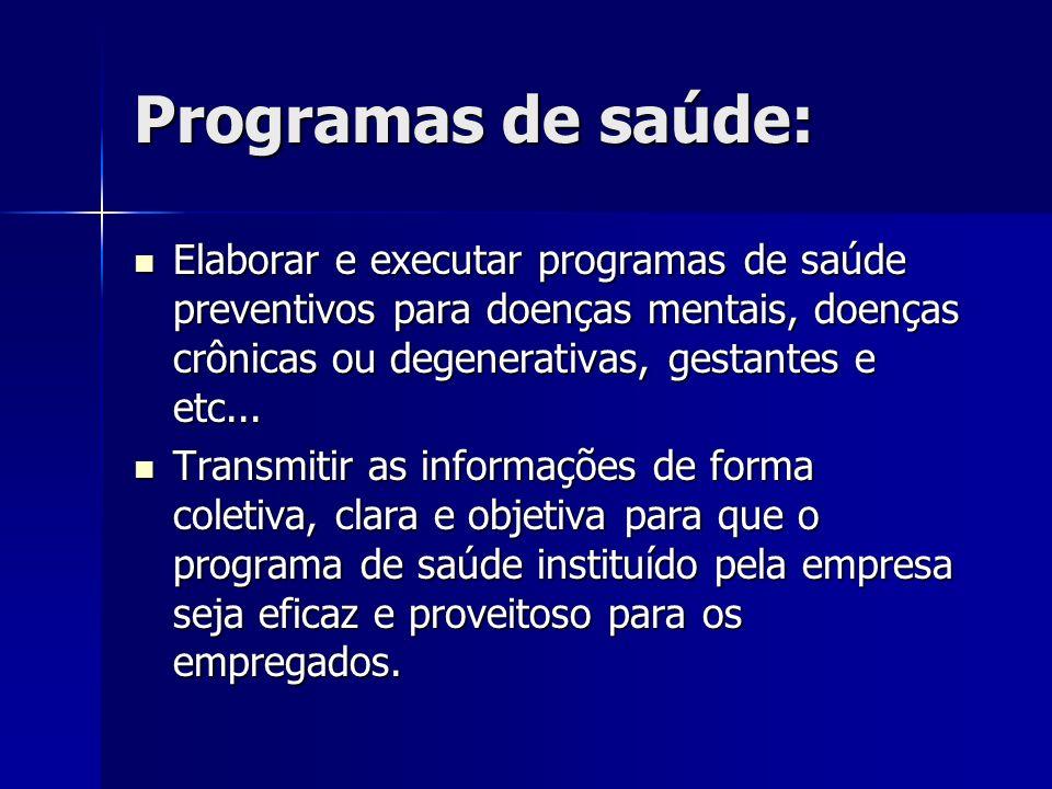 Programas de saúde:Elaborar e executar programas de saúde preventivos para doenças mentais, doenças crônicas ou degenerativas, gestantes e etc...