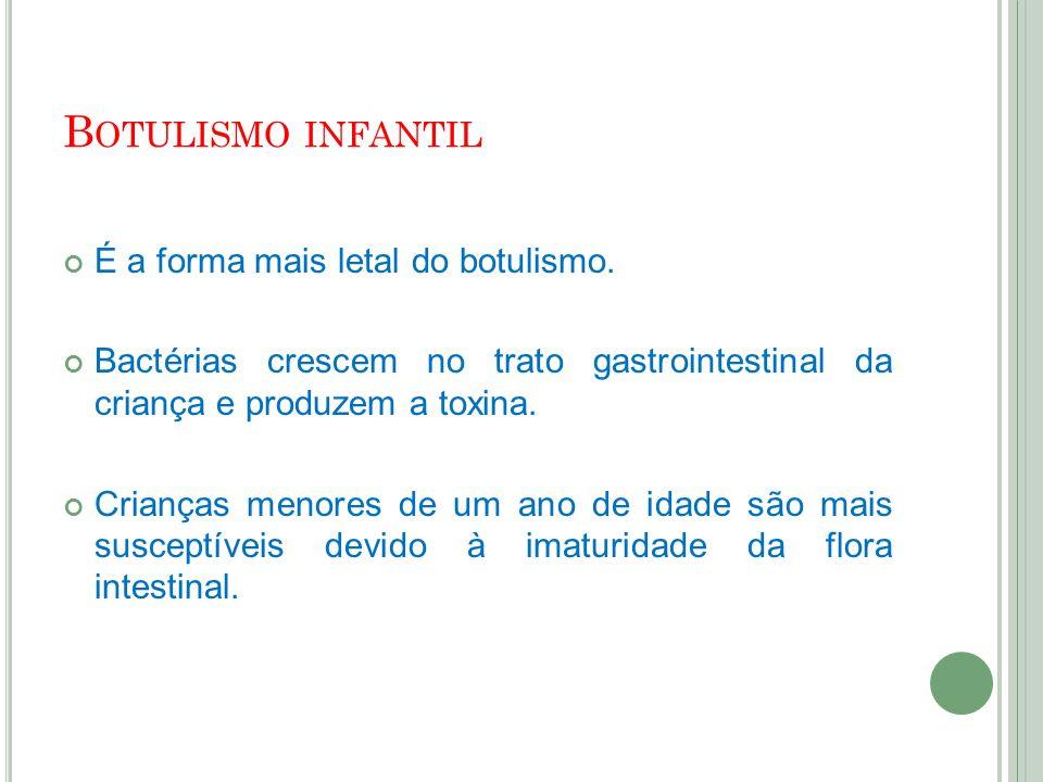 Botulismo infantil É a forma mais letal do botulismo.