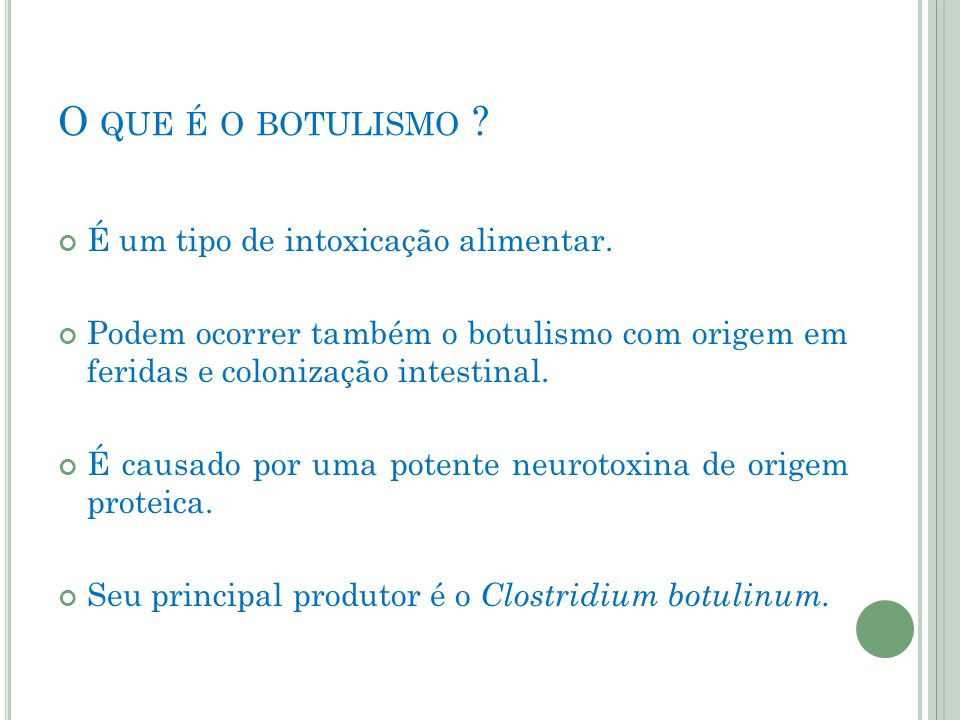 O que é o botulismo É um tipo de intoxicação alimentar.