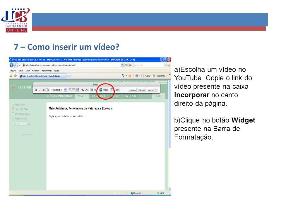 7 – Como inserir um vídeo a)Escolha um vídeo no YouTube. Copie o link do vídeo presente na caixa Incorporar no canto direito da página.