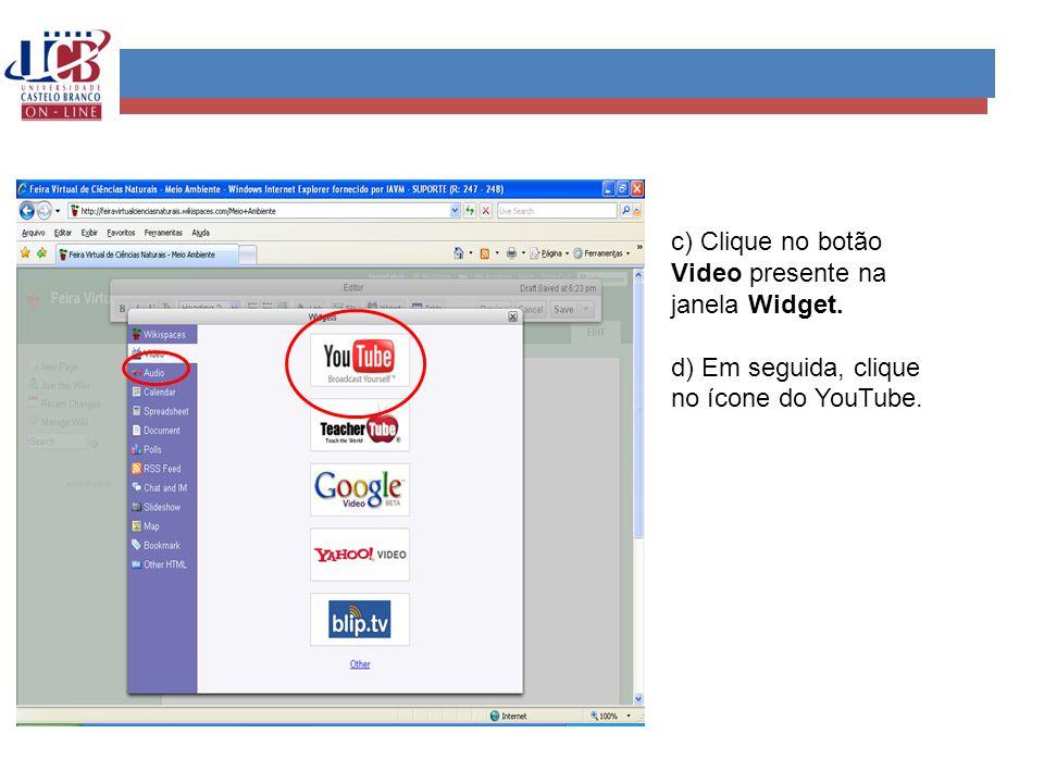 c) Clique no botão Video presente na janela Widget.