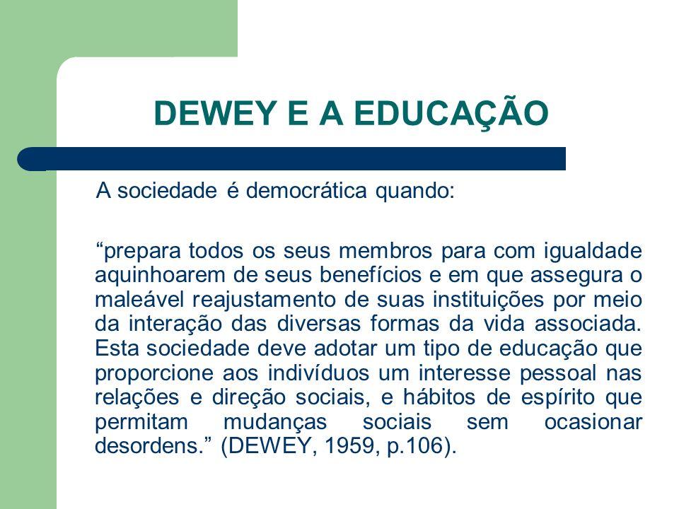 DEWEY E A EDUCAÇÃO A sociedade é democrática quando: