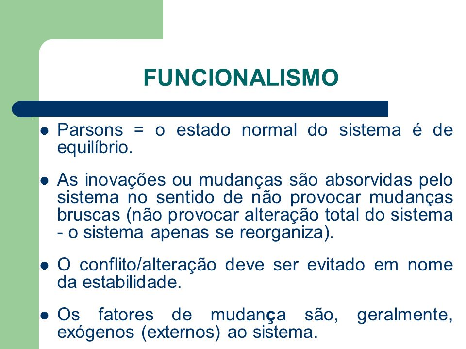 FUNCIONALISMO Parsons = o estado normal do sistema é de equilíbrio.