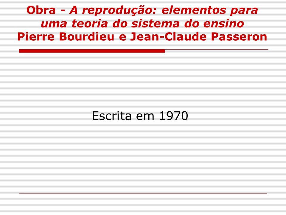 Obra - A reprodução: elementos para uma teoria do sistema do ensino Pierre Bourdieu e Jean-Claude Passeron