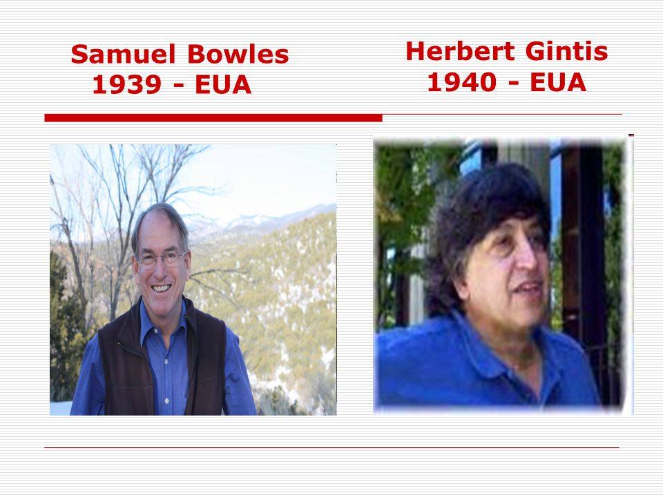Samuel Bowles 1939 - EUA Herbert Gintis 1940 - EUA