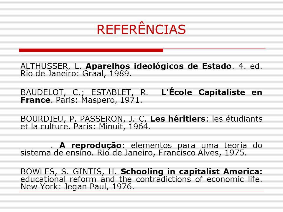 REFERÊNCIAS ALTHUSSER, L. Aparelhos ideológicos de Estado. 4. ed. Rio de Janeiro: Graal, 1989.