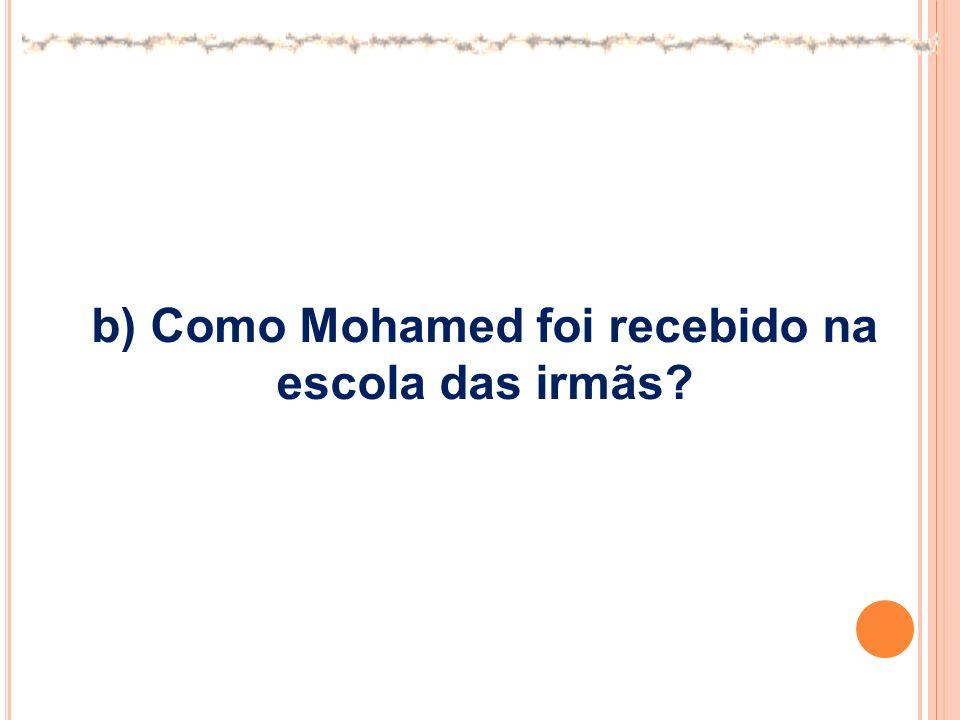 b) Como Mohamed foi recebido na escola das irmãs
