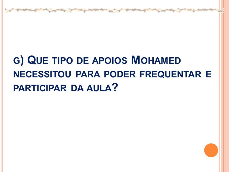 g) Que tipo de apoios Mohamed necessitou para poder frequentar e participar da aula