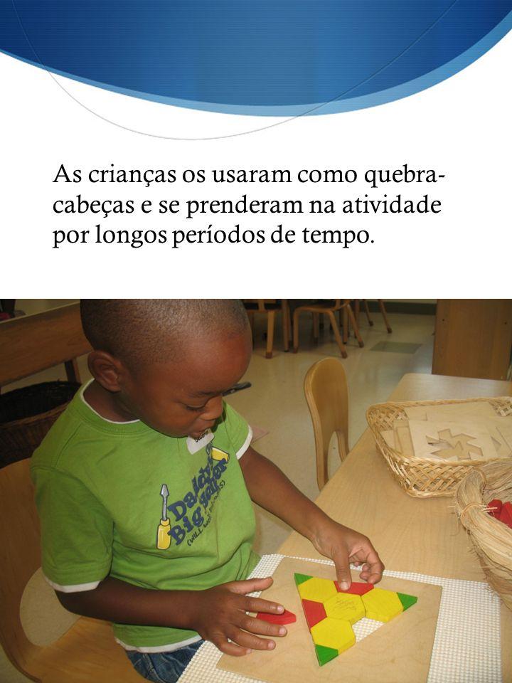As crianças os usaram como quebra-cabeças e se prenderam na atividade por longos períodos de tempo.