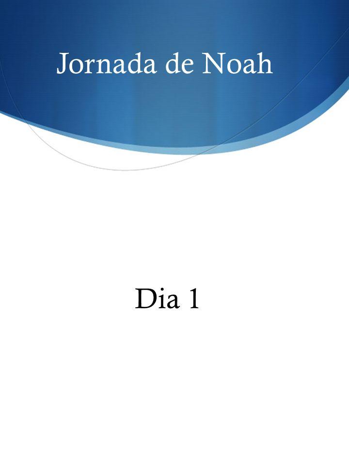 Jornada de Noah Dia 1