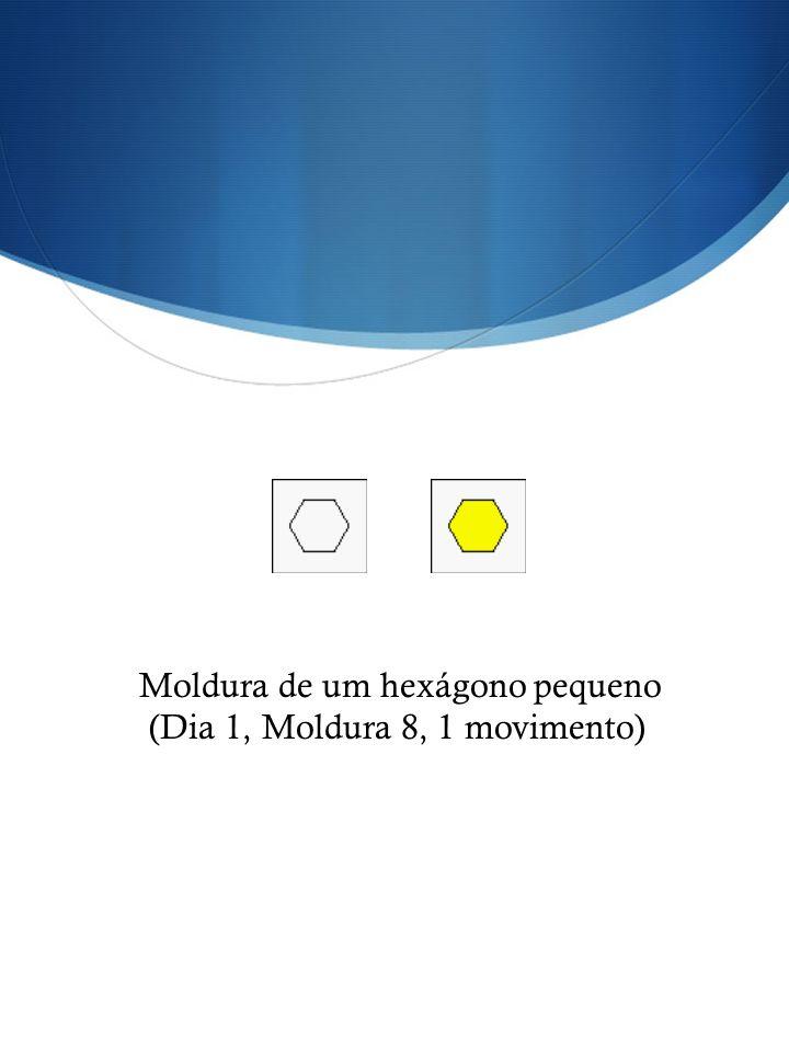 (Dia 1, Moldura 8, 1 movimento)