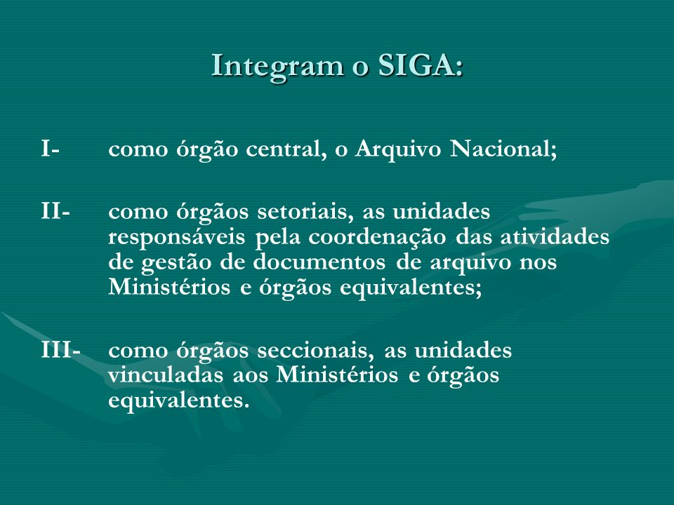 Integram o SIGA: I- como órgão central, o Arquivo Nacional;