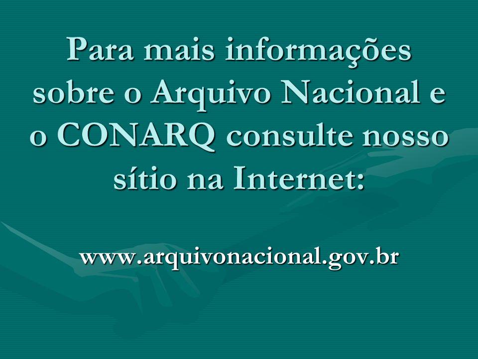 Para mais informações sobre o Arquivo Nacional e o CONARQ consulte nosso sítio na Internet: