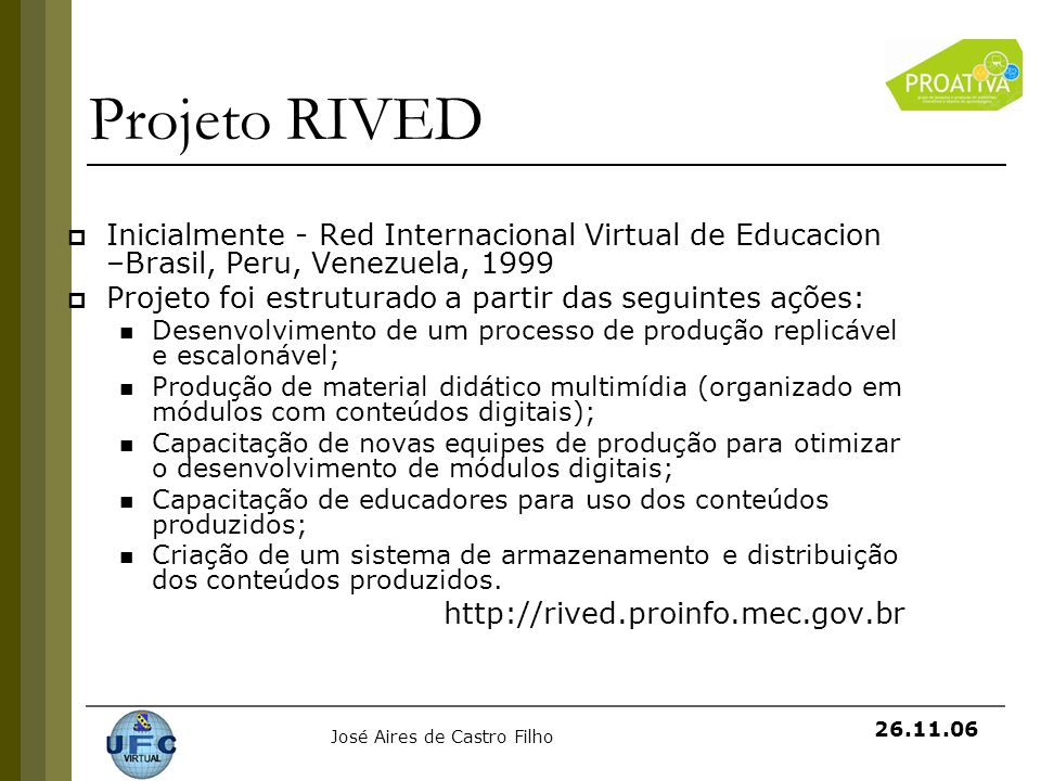 Projeto RIVED Inicialmente - Red Internacional Virtual de Educacion –Brasil, Peru, Venezuela, 1999.
