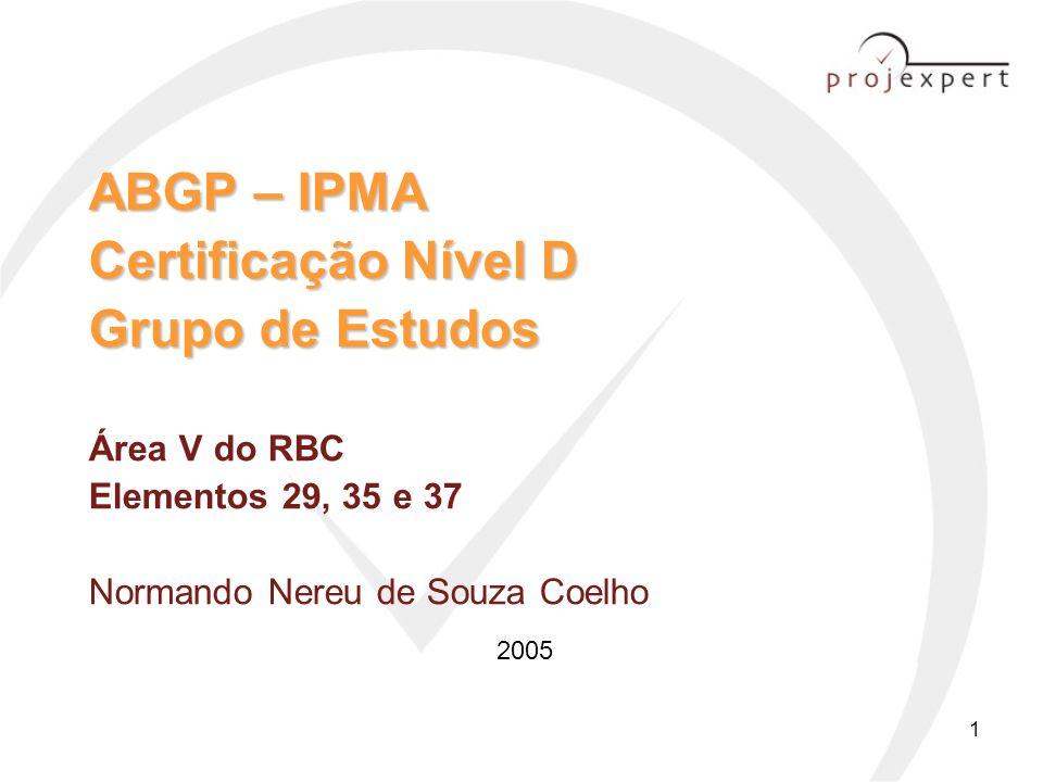 ABGP – IPMA Certificação Nível D Grupo de Estudos Área V do RBC Elementos 29, 35 e 37 Normando Nereu de Souza Coelho
