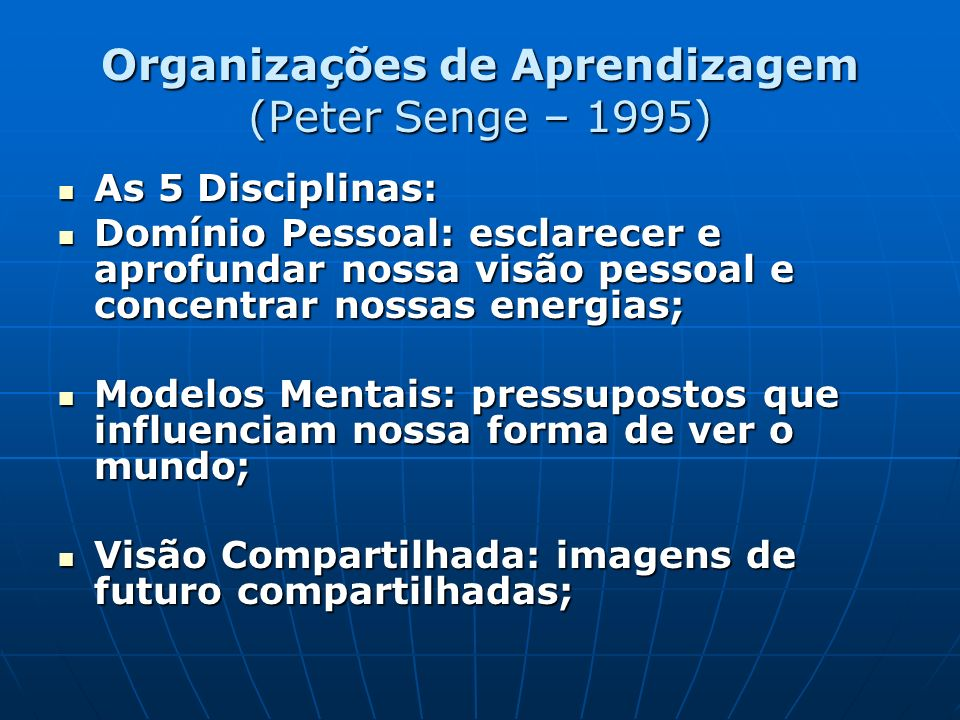 Organizações de Aprendizagem (Peter Senge – 1995)