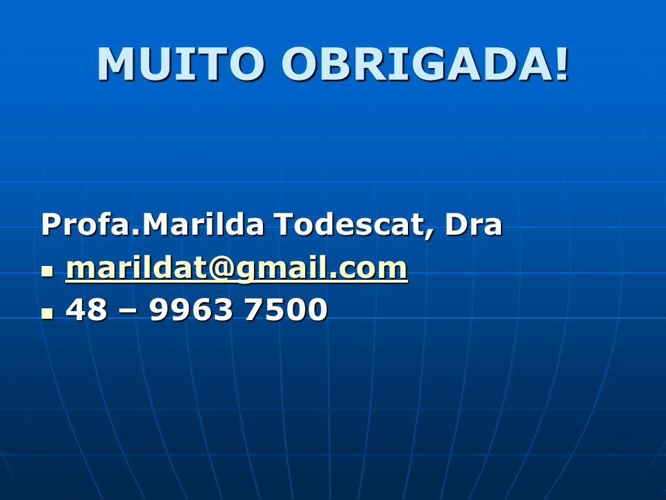 MUITO OBRIGADA! Profa.Marilda Todescat, Dra marildat@gmail.com