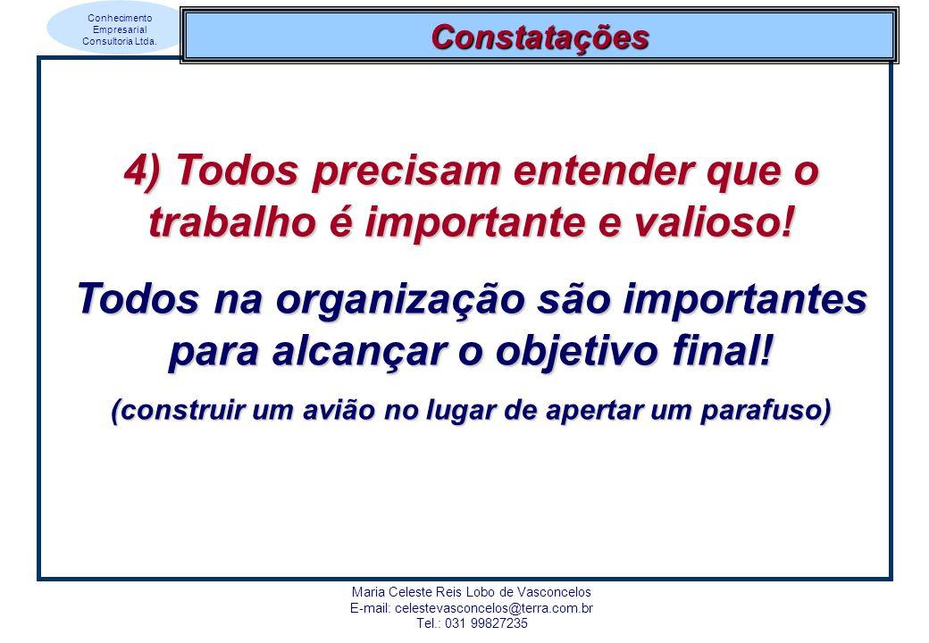 4) Todos precisam entender que o trabalho é importante e valioso!