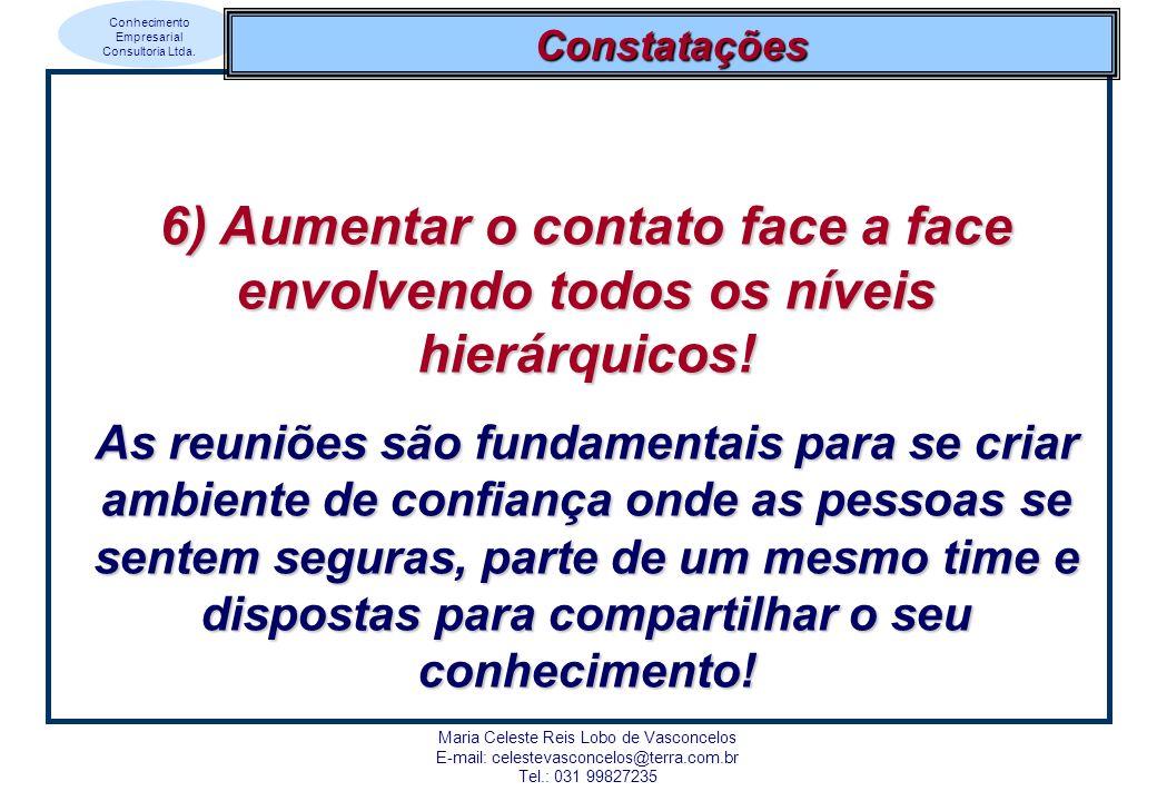 Constatações 6) Aumentar o contato face a face envolvendo todos os níveis hierárquicos!