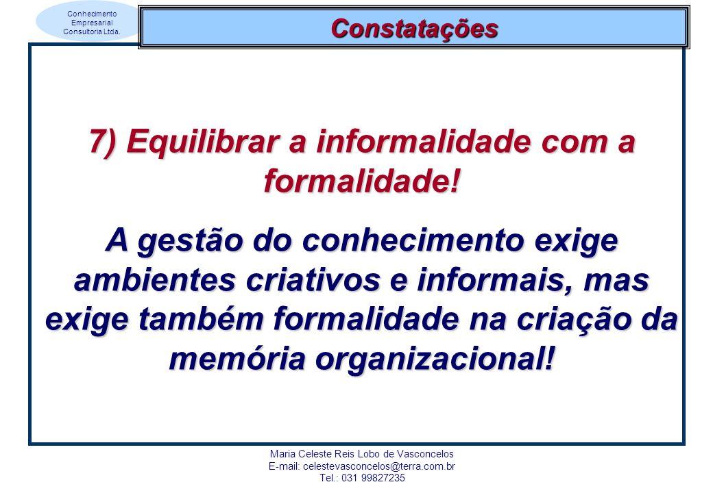 7) Equilibrar a informalidade com a formalidade!