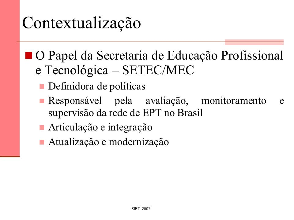 ContextualizaçãoO Papel da Secretaria de Educação Profissional e Tecnológica – SETEC/MEC. Definidora de políticas.