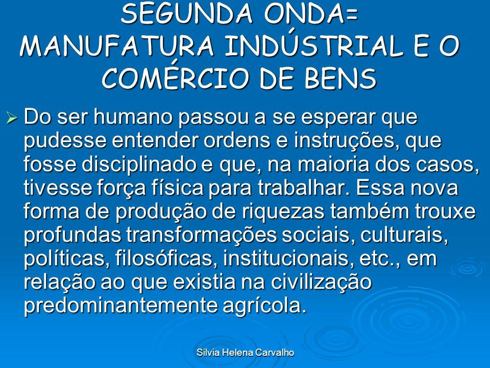 SEGUNDA ONDA= MANUFATURA INDÚSTRIAL E O COMÉRCIO DE BENS