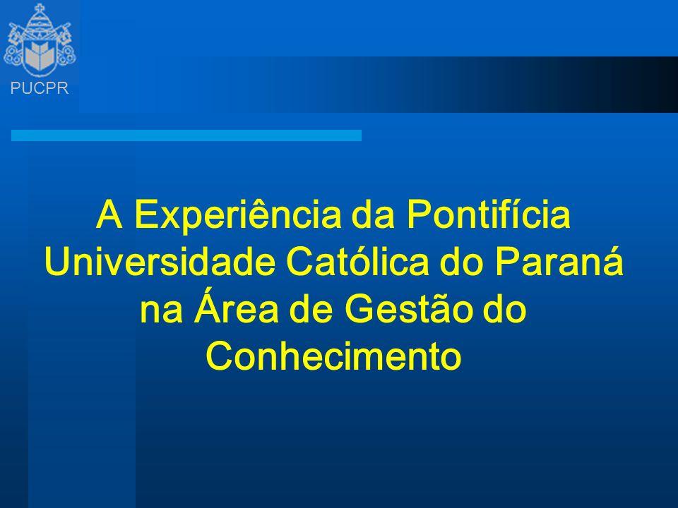 A Experiência da Pontifícia Universidade Católica do Paraná na Área de Gestão do Conhecimento