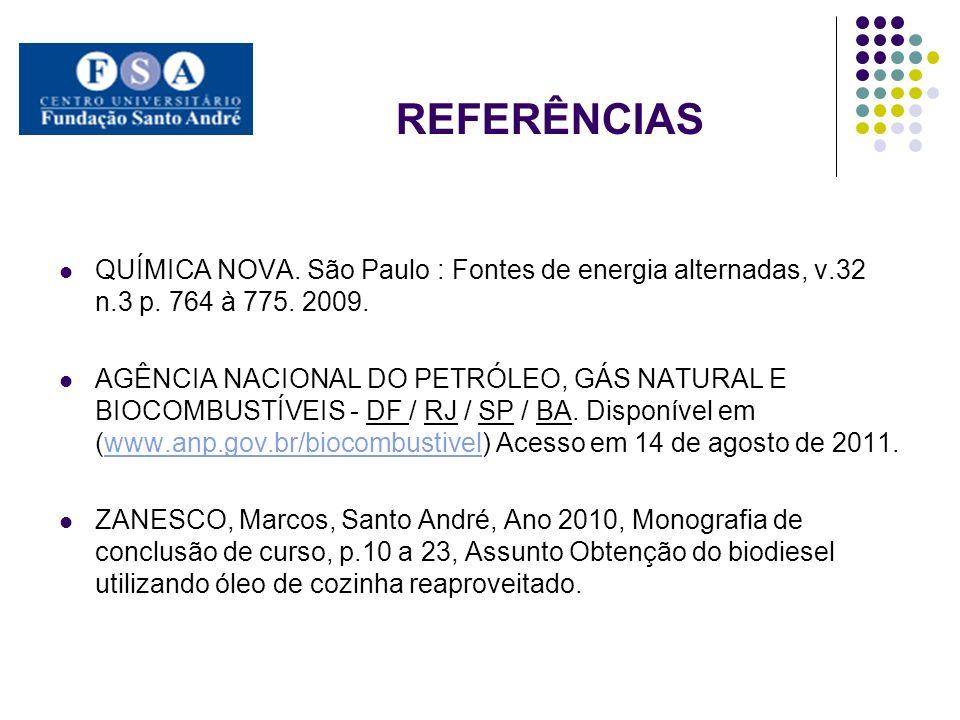 REFERÊNCIAS QUÍMICA NOVA. São Paulo : Fontes de energia alternadas, v.32 n.3 p. 764 à 775. 2009.