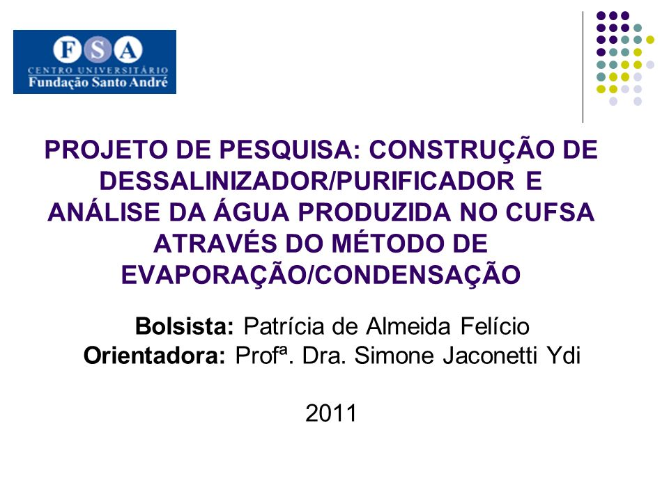 PROJETO DE PESQUISA: CONSTRUÇÃO DE DESSALINIZADOR/PURIFICADOR E ANÁLISE DA ÁGUA PRODUZIDA NO CUFSA ATRAVÉS DO MÉTODO DE EVAPORAÇÃO/CONDENSAÇÃO