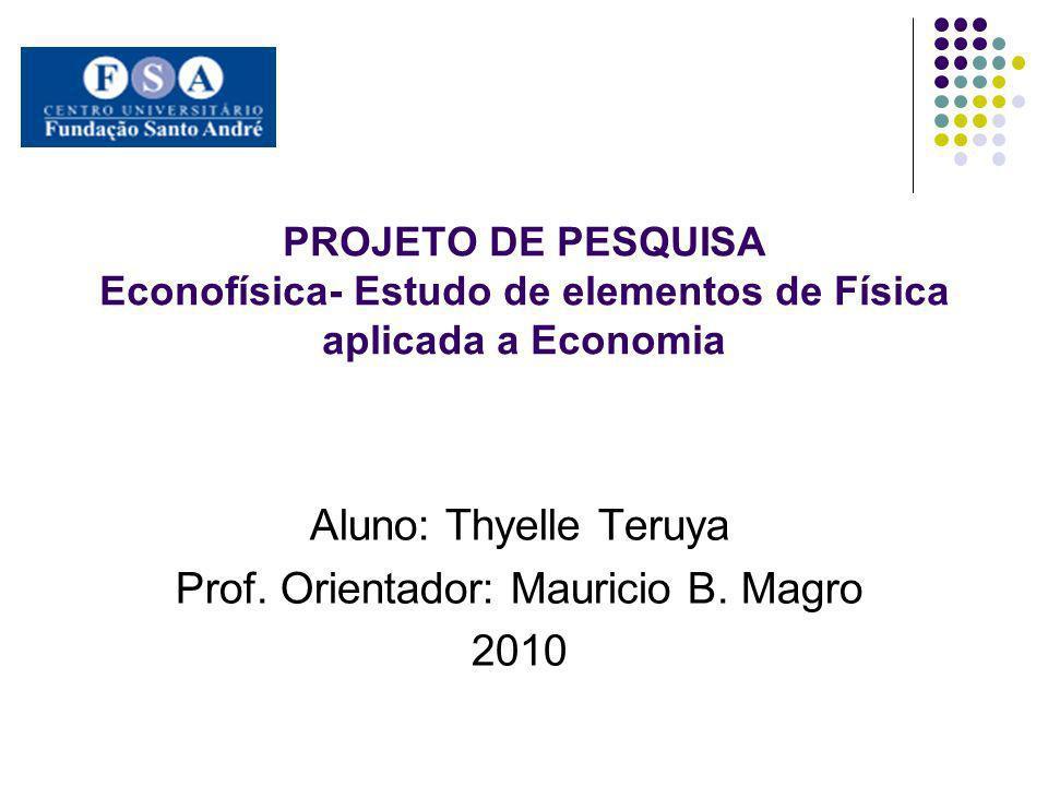 Aluno: Thyelle Teruya Prof. Orientador: Mauricio B. Magro 2010