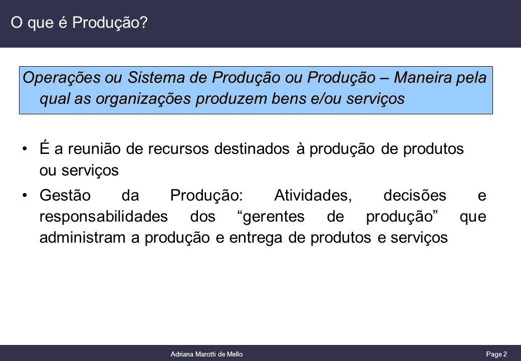 O que é Produção Operações ou Sistema de Produção ou Produção – Maneira pela qual as organizações produzem bens e/ou serviços.