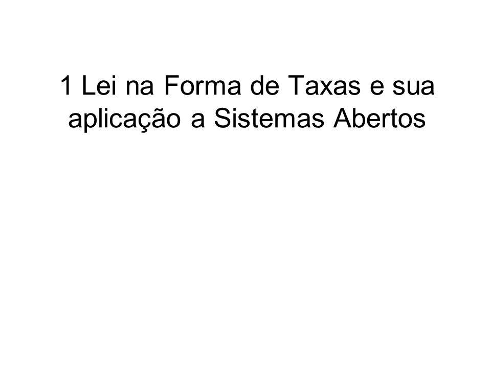 1 Lei na Forma de Taxas e sua aplicação a Sistemas Abertos