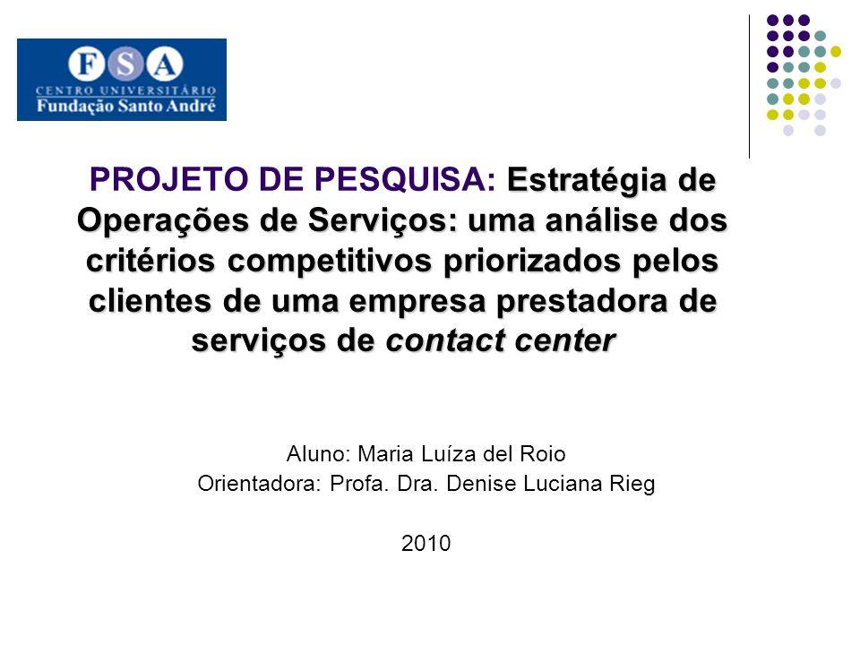 PROJETO DE PESQUISA: Estratégia de Operações de Serviços: uma análise dos critérios competitivos priorizados pelos clientes de uma empresa prestadora de serviços de contact center