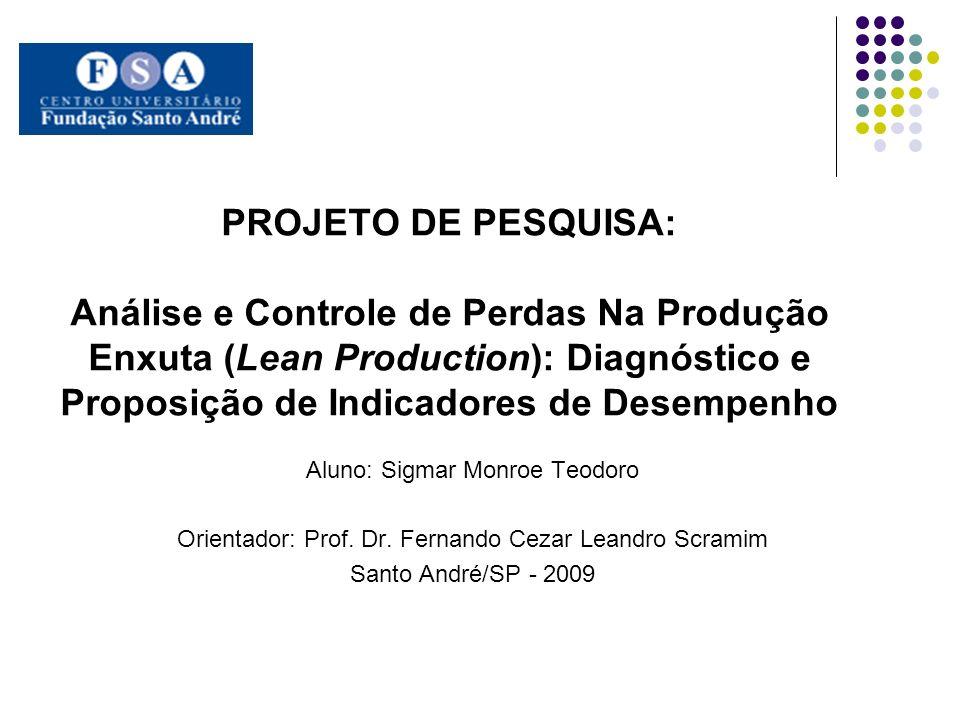 PROJETO DE PESQUISA: Análise e Controle de Perdas Na Produção Enxuta (Lean Production): Diagnóstico e Proposição de Indicadores de Desempenho