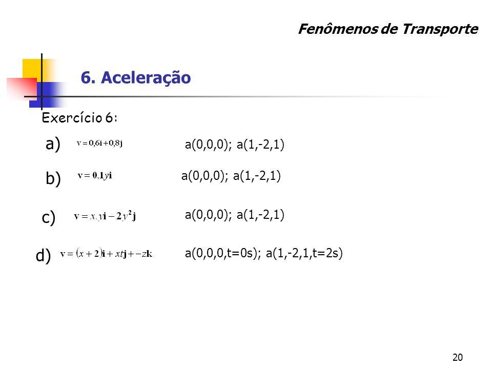 6. Aceleração a) b) c) d) Fenômenos de Transporte Exercício 6: