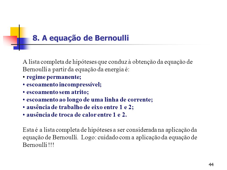 8. A equação de Bernoulli A lista completa de hipóteses que conduz à obtenção da equação de Bernoulli a partir da equação da energia é: