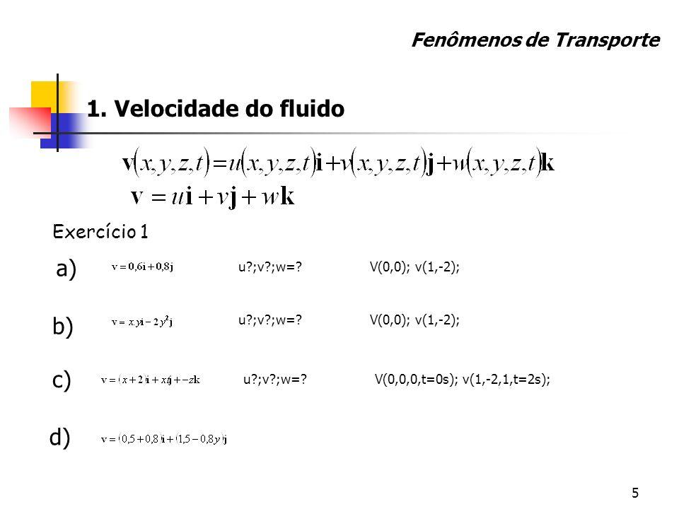 1. Velocidade do fluido a) b) c) d) Fenômenos de Transporte