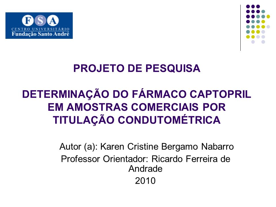 PROJETO DE PESQUISA DETERMINAÇÃO DO FÁRMACO CAPTOPRIL EM AMOSTRAS COMERCIAIS POR TITULAÇÃO CONDUTOMÉTRICA