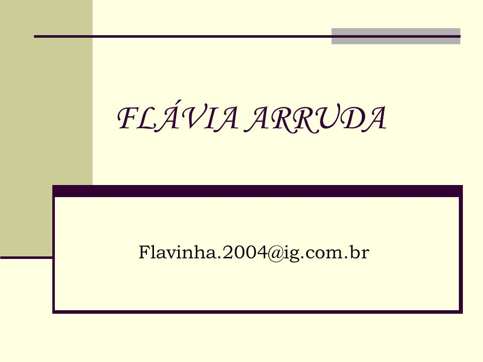 FLÁVIA ARRUDA Flavinha.2004@ig.com.br