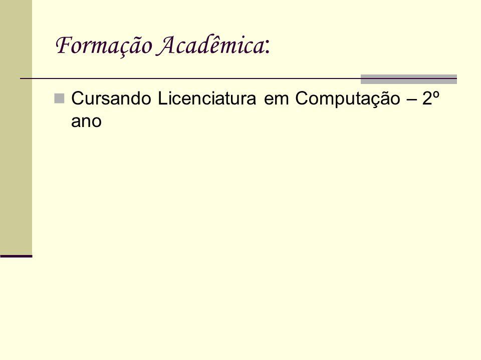 Formação Acadêmica: Cursando Licenciatura em Computação – 2º ano