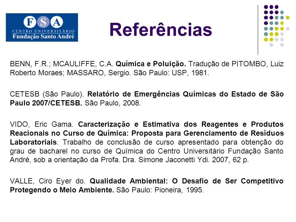 Referências BENN, F.R.; MCAULIFFE, C.A. Química e Poluição. Tradução de PITOMBO, Luiz Roberto Moraes; MASSARO, Sergio. São Paulo: USP, 1981.