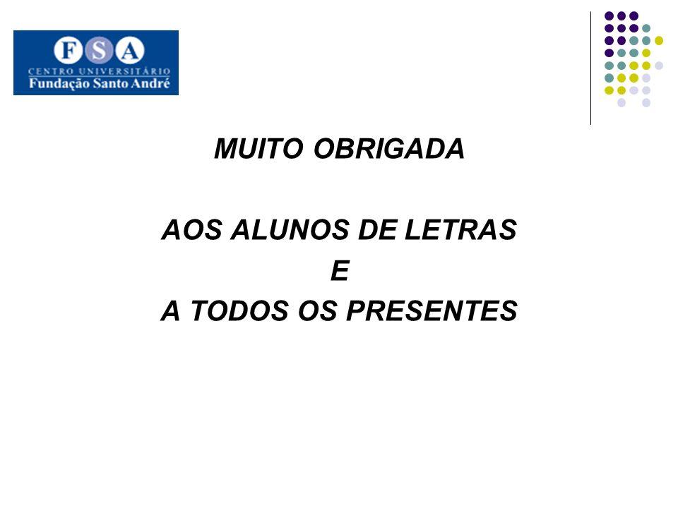 MUITO OBRIGADA AOS ALUNOS DE LETRAS E A TODOS OS PRESENTES