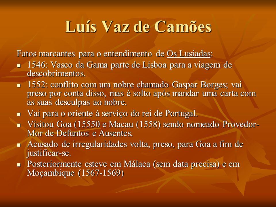 Luís Vaz de Camões Fatos marcantes para o entendimento de Os Lusíadas: