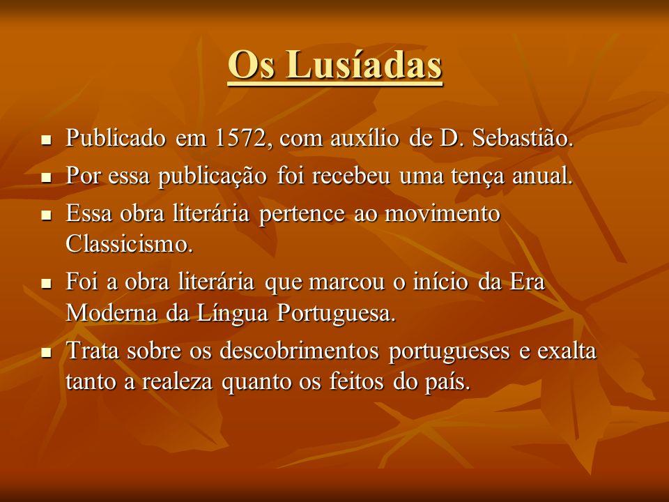 Os Lusíadas Publicado em 1572, com auxílio de D. Sebastião.