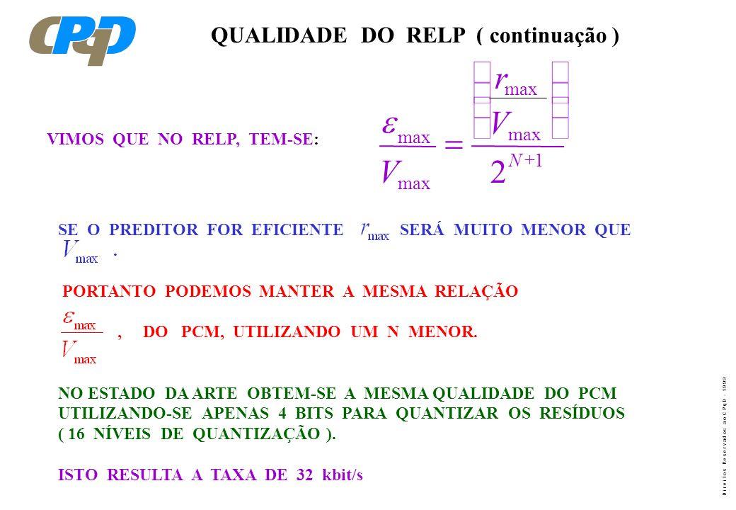 æ ö r ç ÷ ç ÷ e V è ø = V 2 QUALIDADE DO RELP ( continuação ) max max